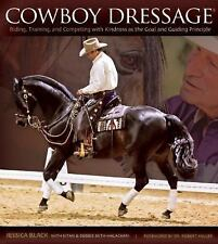 Cowboy Dressage : The Why's and How's of Riding, Training, and Competing Based on Rewarding Kindness by Jessica Black (2015, Paperback)