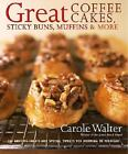 Great Coffee Cakes, Sticky Buns, Muffins and More : 200 Anytime Treats and Special Sweets for Morning to Midnight by Carole Walter (2007, Hardcover)