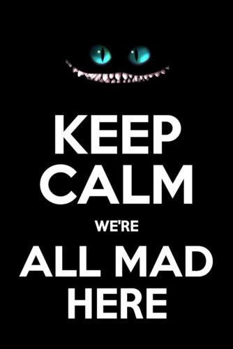 Funny Poster. Keep Calm Alice in Wonderland We/'re All Mad Here Poster