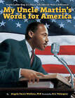 My Uncle Martin's Words for America: Martin Luther King Jr.'s Niece Tells How He Made a Difference by Angela Farris Watkins (Hardback, 2011)