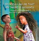 Stop Calling Me That! My Name Is Araminta by Phd Virginia Batchelor (Hardback, 2015)