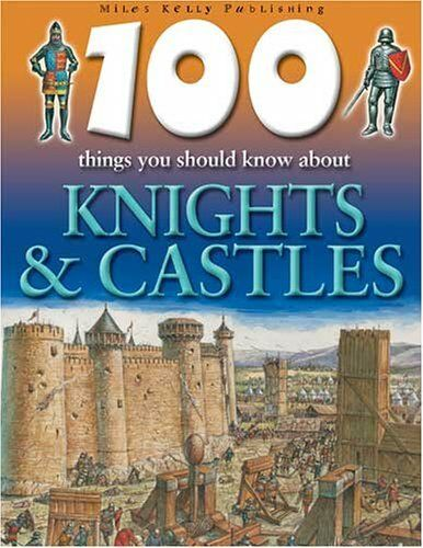 100 Things You Should Know About Knights and Castles,Jane Walk ,.9781842363508