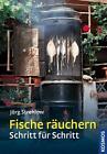 Fische räuchern Schritt für Schritt von Jörg Strehlow (2015, Gebundene Ausgabe)