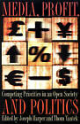Media, Profit and Politics: Competing Priorities in an Open Society by Kent State University Press (Paperback, 2003)