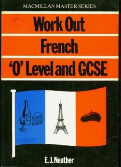 "French: ""O"" Level/G.C.S.E. (Work Out),E.J. Neather"