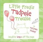 Little Frog's Tadpole Trouble by Tatyana Feeney (Hardback, 2014)