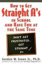 How to Get Straight A's in School and Have Fun at the Same Time : Don't Get...