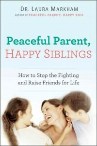 Peaceful-Parent-Happy-Siblings-How-to-Stop-the-Fighting-and-Raise-Friends