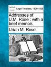 Addresses of U.M. Rose: With a Brief Memoir. by Uriah M Rose (Paperback / softback, 2010)
