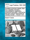 A Treatise on the Law of Deeds: Their Form, Requisites, Execution, Acknowledgment, Registration, Construction and Effect: Covering the Alienation of Title to Real Property by Voluntary Transfer ... Volume 1 of 3 by Robert T Devlin (Paperback / softback, 2010)