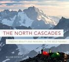 The North Cascades: Finding Beauty and Renewal in the Wild Nearby by William Dietrich (Paperback / softback, 2014)