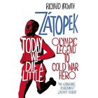 Today We Die a Little: The Rise and Fall of Emil Zatopek, Olympic Legend by Richard Askwith (Paperback, 2017)