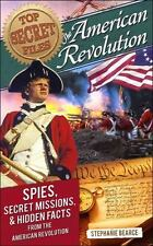 Top Secret Files of History: The American Revolution : Spies, Secret Missions, and Hidden Facts from the American Revolution 0 by Stephanie Bearce (2014, Paperback)