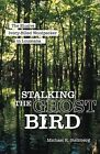 Stalking the Ghost Bird: The Elusive Ivory-Billed Woodpecker in Louisiana by Michael K Steinberg (Hardback, 2008)