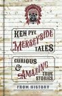 Merseyside Tales: Curious and Amazing True Stories from History by Ken Pye (Hardback, 2015)