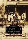 Haverhill, Massachusetts: From Town to City by Patricia Trainor O'Malley (Paperback / softback, 1997)