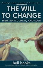 The Will to Change : Men, Masculinity, and Love by Bell Hooks (2004, Paperback)