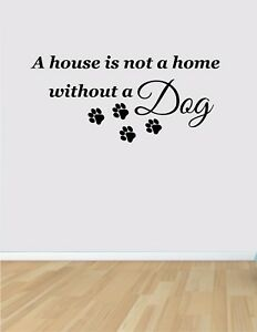 A House Is Not A Home Without A Dog Wall Art Sticker Quote Home