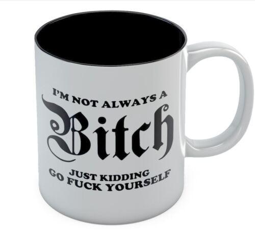 I/'m Not Always A Bitch Funny Coffee Mug Novelty Office Tea Cup Ceramic Mug