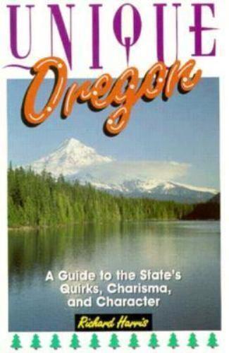 DEL-Unique Oregon: A Guide to the State's Quirks, Charisma, and Character (Uniq