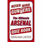 Never Mind the Gunners: The Ultimate Arsenal FC Quiz Book by Graham Lister (Paperback, 2013)