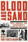 Blood and Sand: Suez, Hungary, and Eisenhower's Campaign for Peace by Alex Von Tunzelmann (Hardback, 2016)