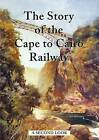 The Story of the Cape to Cairo Railway - A Second Look by C P Press (Paperback, 2015)