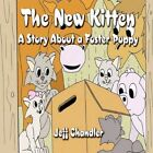 The Kitten a Story About a Foster Puppy by Jeff Chandler 9781615461769
