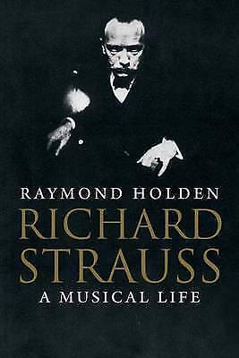 1 of 1 - Richard Strauss: A Musical Life by Raymond Holden (Hardback, 2011)