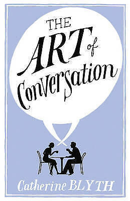 """""""AS NEW"""" The Art of Conversation: How Talking Improves Lives, Blyth, Catherine,"""