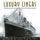 Luxury Liners: Their Golden Age and the Music Played Aboard by Edel Entertainment GmbH (Mixed media product, 2009)