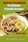 Diabetic Cookbook - 50 Diabetic Friendly Recipes: A Diabetic Diet That Is Delicious - Breakfast, Lunch, Dinner, & Dessert Recipes by Maria Vega (Paperback / softback, 2014)