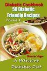 Diabetic Cookbook - 50 Diabetic Friendly Recipes: A Diabetic Diet That Is Delicious - Breakfast, Lunch, Dinner, & Dessert Recipes by Maria Vega (Paperback / softback, 2014)