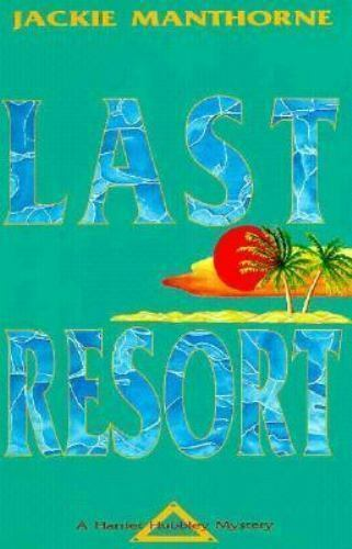 The Last Resort : A Harriet Hubbley Mystery by Jackie Manthorne