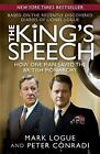 The King's Speech : How One Man Saved the British Monarchy by Mark Logue and Peter Conradi (2010, Paperback)