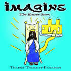 Imagine: The Easter Story by Teresa Tackett-Pearson (Paperback / softback, 2006)