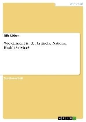 Wie effizient ist der britische National Health Service? von Nils Löber...