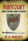 Agincourt: Henry V, the Man at Arms & the Archer by W. B. Bartlett (Hardback, 2015)