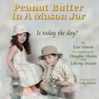 Peanut Butter in a Mason Jar by Lisa Kay Mason 9781425983895 Paperback 2007