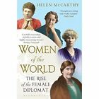 Women of the World: The Rise of the Female Diplomat by Helen McCarthy (Paperback, 2015)