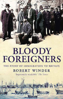 Bloody Foreigners: The Story of Immigration to Britain, Winder, Robert, Used; Ve