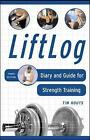 Liftlog: Diary and Guide for Strength Training by Tim Houts (Spiral bound, 2005)