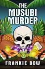 The Musubi Murder by Frankie Bow (Hardback, 2015)