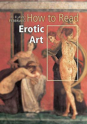How to Read Erotic Art by Flavio Febbraro and Alexandra Wetzel (2011, Paperback)