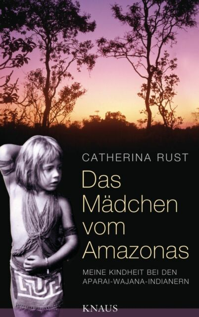 Taschenbuch: Das Mädchen vom Amazonas von Catherina Rust Gebundene Ausgabe