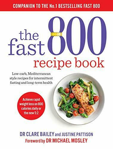 The Fast 800 Recipe Book: Low-carb, Mediterranean style recipes for intermitten