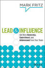 Lead & Influence: Get More Ownership, Commitment, and Achievement from Your Team by Mark Fritz (Hardback, 2014)