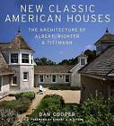 New Classic American Houses: The Architecture of Albert, Righter and Tittmann by Dan Cooper (Hardback, 2009)