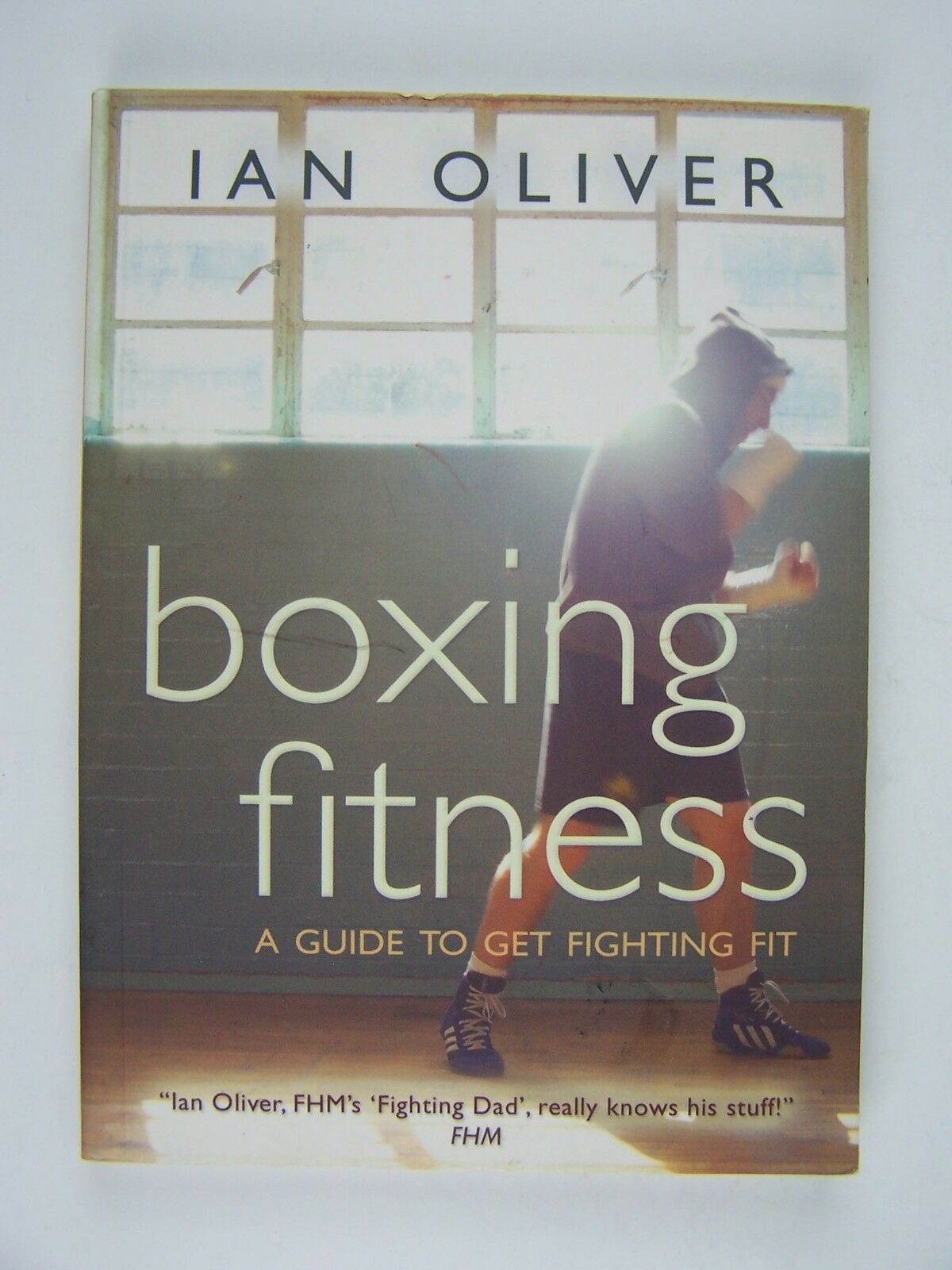 Boxing Fitness: A Guide to Get Fighting Fit by Ian Oliv