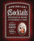 Apothecary Cocktails: Restorative Drinks from Yesterday and Today by Warren Bobrow (Spiral bound, 2013)